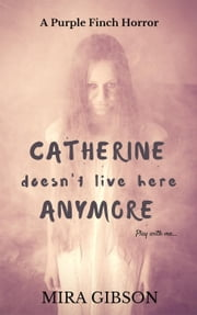 Catherine Doesn't Live Here Anymore ebook by Mira Gibson