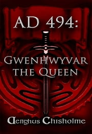 Guinevere the Queen AD494 ebook by Aenghus Chisholme