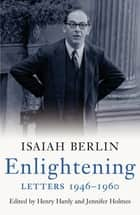 Enlightening: Letters 1946 - 1960 ebook by Isaiah Berlin