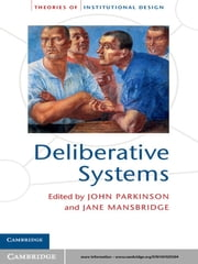 Deliberative Systems - Deliberative Democracy at the Large Scale ebook by Dr John Parkinson,Professor Jane Mansbridge