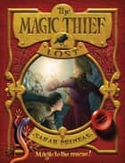 The Magic Thief: Lost ebook by Sarah Prineas, Antonio Javier Caparo