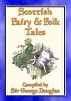 SCOTTISH FAIRY AND FOLK TALES - 85 Scottish Children's Stories - 85 Scottish Fairy & Folk Tales, Myths, Legends and Children's Stories ebook by Anon E. Mouse, Compiled by Sir George Douglas
