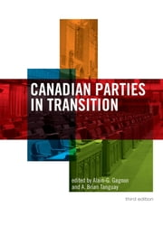 Canadian Parties in Transition, Third Edition ebook by Alain G. Gagnon,Brian Tanguay