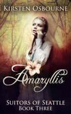 Amaryllis - Suitors of Seattle, #3 ebook by Kirsten Osbourne