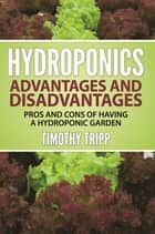 Hydroponics Advantages and Disadvantages ebook by Timothy Tripp
