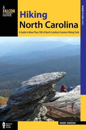 Hiking North Carolina - A Guide to More Than 500 of North Carolina's Greatest Hiking Trails ebook by Randy Johnson