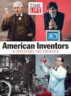 TIME-LIFE American Inventors - A History of Genius ebook by The Editors of TIME-LIFE