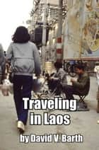 Traveling in Laos ebook by David Barth