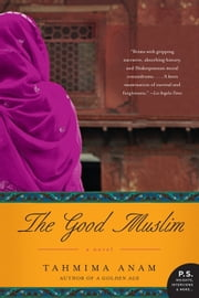 The Good Muslim - A Novel ebook by Tahmima Anam