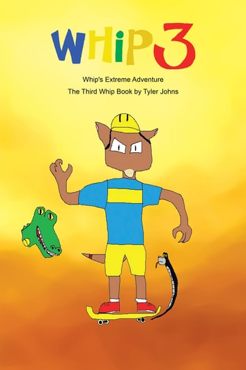 Whip's Extreme Adventure - The Third Whip Book ebook by Tyler Johns