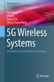 5G Wireless Systems - Simulation and Evaluation Techniques ebook by Yang Yang, Jing Xu, Guang Shi,...