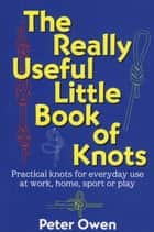 The Really Useful Little Book of Knots ebook by Peter Owen