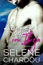 Kisses In Ibiza ebook by Selene Chardou