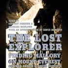 The Lost Explorer - Finding Mallory on Mount Everest audiobook by Conrad Anker, David Roberts, Jeffrey DeMunn, Michael McGlone