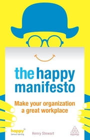 The Happy Manifesto - Make Your Organization a Great Workplace ebook by Henry Stewart