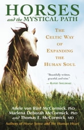 Horses and the Mystical Path - The Celtic Way of Expanding the Human Soul ebook by Adele Von Rust McCormick,Thomas McCormick