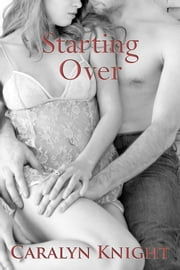 Starting Over ebook by Caralyn Knight