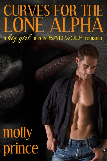 Curves for the Lone Alpha - Lone Alpha, #1 ebook by Molly Prince