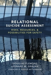 Relational Suicide Assessment: Risks, Resources, and Possibilities for Safety ebook by Leonard M. Gralnik,Douglas Flemons, PhD, LMFT