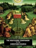 The Routledge Companion to the Christian Church ebook by Gerard Mannion, Lewis S. Mudge