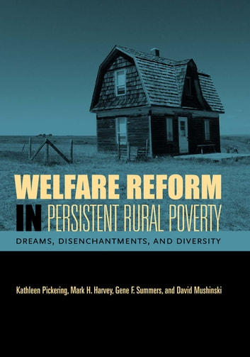 Welfare Reform in Persistent Rural Poverty - Dreams, Disenchantments, and Diversity ebook by Kathleen Pickering,Mark H. Harvey,Gene F. Summers,David Mushinski