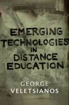 Emerging Technologies in Distance Education ebook by George Veletsianos