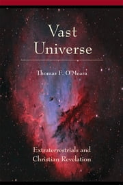 Vast Universe - Extraterrestrials and Christian Revelation ebook by Thomas O'Meara OP