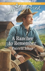 A Rancher to Remember - A Fresh-Start Family Romance ebook by Patricia Johns