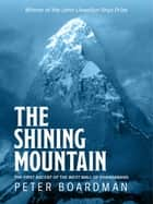 The Shining Mountain - The first ascent of the West Wall of Changabang ebook by Peter Boardman