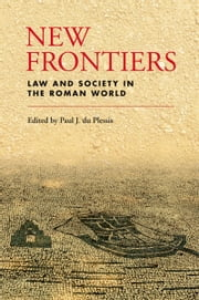 New Frontiers: Law and Society in the Roman World ebook by Paul J. du Plessis