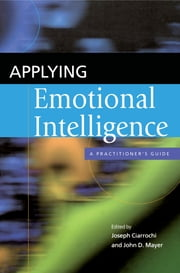 Applying Emotional Intelligence - A Practitioner's Guide ebook by Joseph Ciarrochi,John D. Mayer