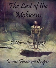 The Last of the Mohicans (Annotated) - A Narrative of 1757 ebook by James Fenimore Cooper