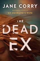 The Dead Ex - A Novel 電子書 by Jane Corry