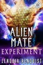 Alien Mate Experiment ebook by Zenobia Renquist