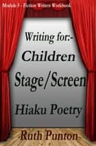 Writing for Children, Stage/Screen, Haiku Poetry ebook by Ruth Punton