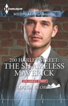 200 Harley Street: The Shameless Maverick ebook by Louisa George