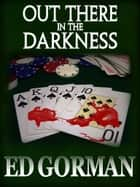 Out There in the Darkness ebook by Ed Gorman
