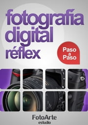 Fotografía Digital Réflex paso a paso ebook by Estudio FotoArte