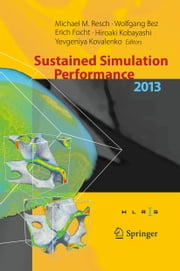 Sustained Simulation Performance 2013 - Proceedings of the joint Workshop on Sustained Simulation Performance, University of Stuttgart (HLRS) and Tohoku University, 2013 ebook by Michael M. Resch,Wolfgang Bez,Erich Focht,Hiroaki Kobayashi,Yevgeniya Kovalenko