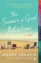 The Summer of Good Intentions - A Novel ebook by Wendy Francis