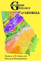 Roadside Geology of Georgia ebook by Pamela J. W. Gore,William Witherspoon