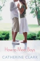 How to Meet Boys ebook by Catherine Clark