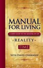 Manual For Living: REALITY - TIME ebook by Seth David Chernoff