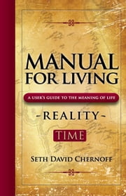 Manual For Living: REALITY - TIME - A User's Guide to the Meaning of Life ebook by Seth David Chernoff