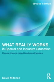 What Really Works in Special and Inclusive Education - Using evidence-based teaching strategies ebook by David Mitchell