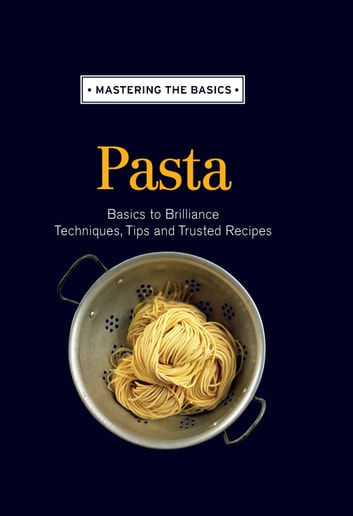Mastering the Basics: Pasta ebook by Murdoch Books Test Kitchen
