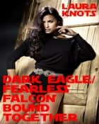 Dark Eagle/Fearless Falon Bound Together ebook by Laura Knots