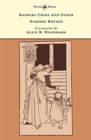 Banbury Cross And Other Nursery Rhymes - Illustrated by Alice B. Woodward (The Banbury Cross Series) ebook by