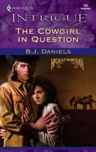 The Cowgirl in Question ebook by B.J. Daniels