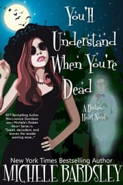 You'll Understand When You're Dead - Broken Heart, #12 ebook by Michele Bardsley